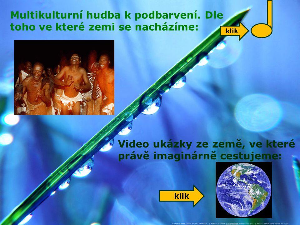Multikulturní hudba k podbarvení. Dle toho ve které zemi se nacházíme: Video ukázky ze země, ve které právě imaginárně cestujeme: klik