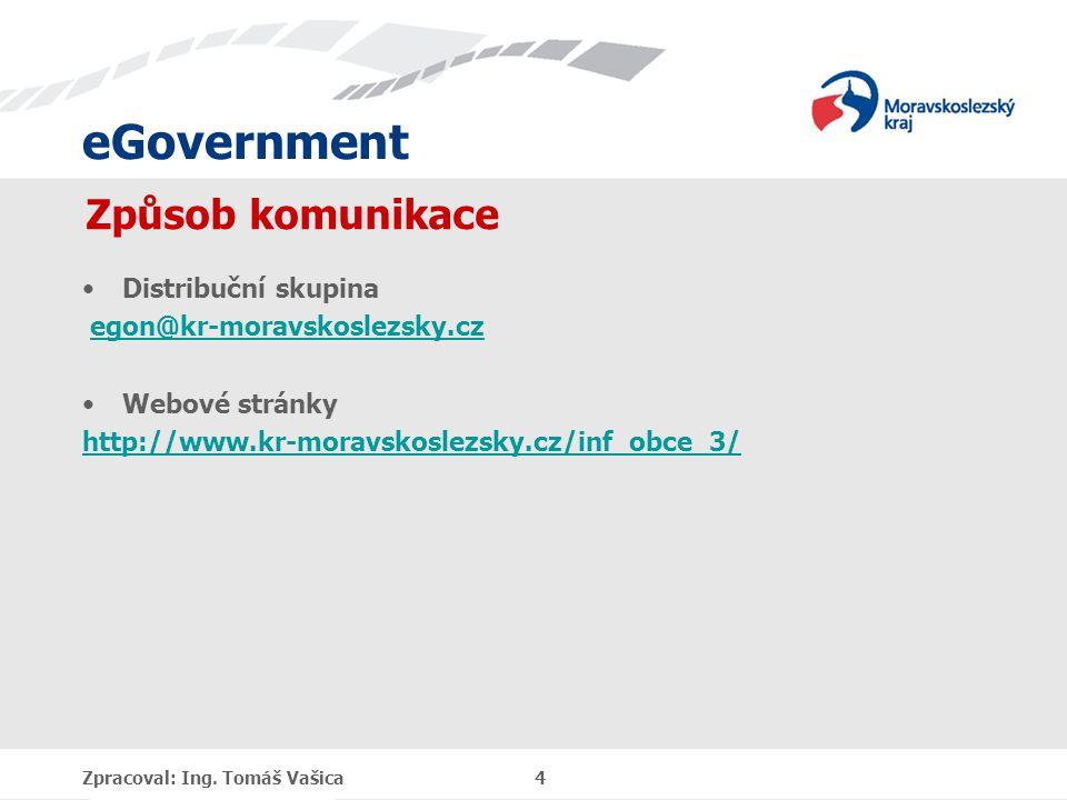eGovernment Způsob komunikace Distribuční skupina egon@kr-moravskoslezsky.cz Webové stránky http://www.kr-moravskoslezsky.cz/inf_obce_3/ Zpracoval: Ing.