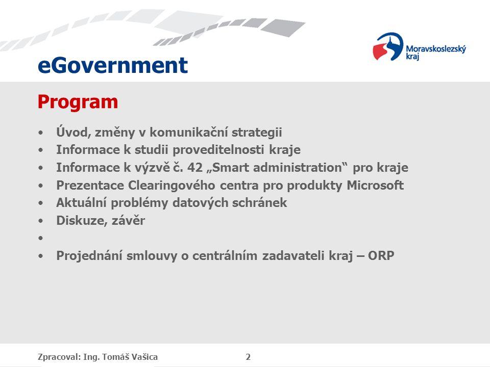 eGovernment Program Úvod, změny v komunikační strategii Informace k studii proveditelnosti kraje Informace k výzvě č.