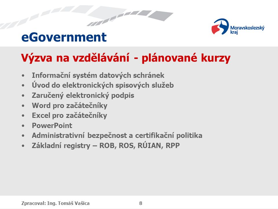 eGovernment Další informace Výzvy Základní registry Jednání komise informatiky AKČR Zpracoval: Ing.