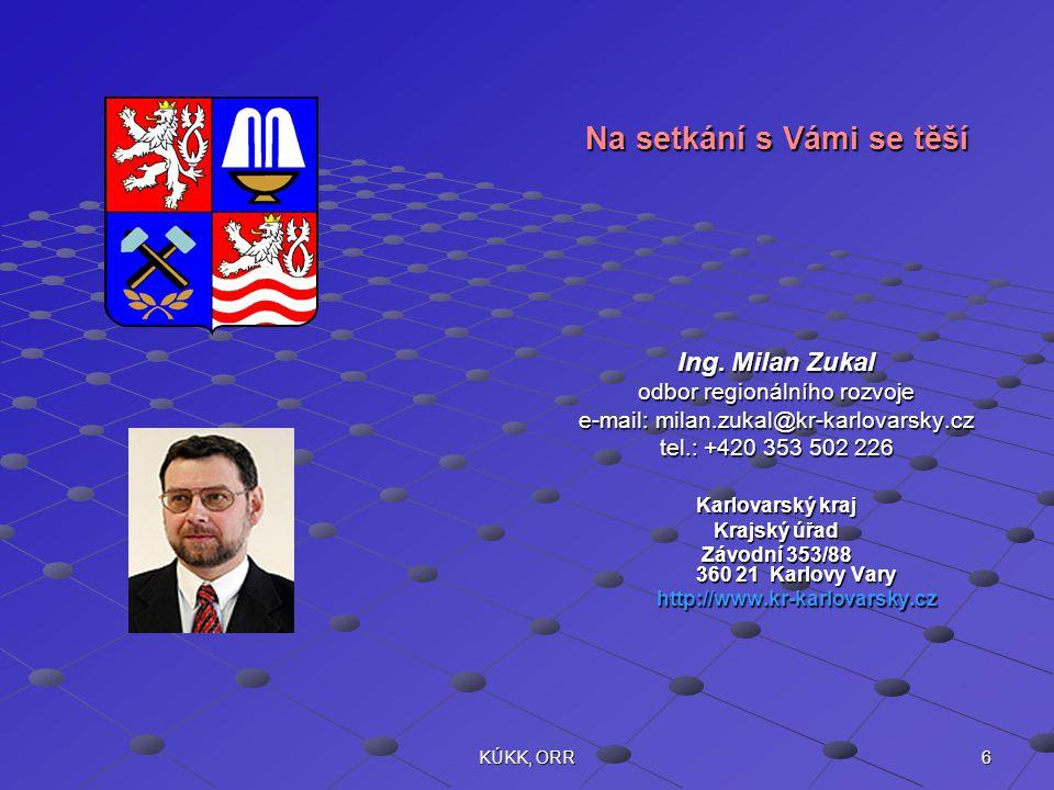 6KÚKK, ORR Na setkání s Vámi se těší Ing. Milan Zukal odbor regionálního rozvoje e-mail: milan.zukal@kr-karlovarsky.cz tel.: +420 353 502 226 Karlovar