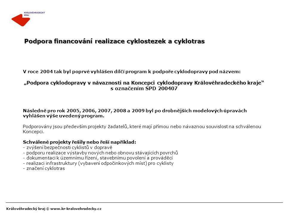 Královéhradecký kraj © www.kr-kralovehradecky.cz Podpora financování realizace cyklostezek a cyklotras V roce 2004 tak byl poprvé vyhlášen dílčí progr