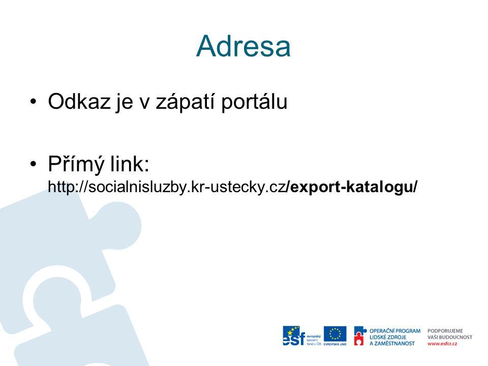 Adresa Odkaz je v zápatí portálu Přímý link: http://socialnisluzby.kr-ustecky.cz/export-katalogu/