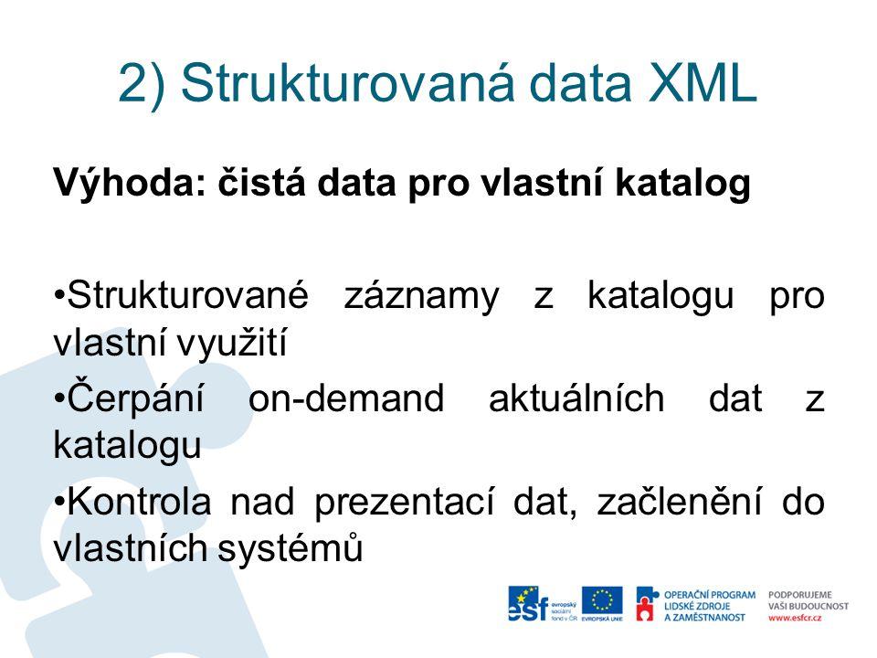 2) Strukturovaná data XML Výhoda: čistá data pro vlastní katalog Strukturované záznamy z katalogu pro vlastní využití Čerpání on-demand aktuálních dat z katalogu Kontrola nad prezentací dat, začlenění do vlastních systémů