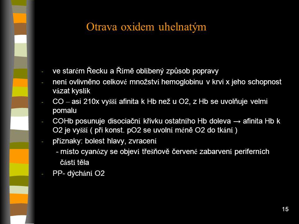 14 Anemická hypoxie - způsobena nedostatkem hemoglobinu → nav á že se celkově m é ně O2, i když je ho dod á van é norm á ln í množstv í - reakce organ