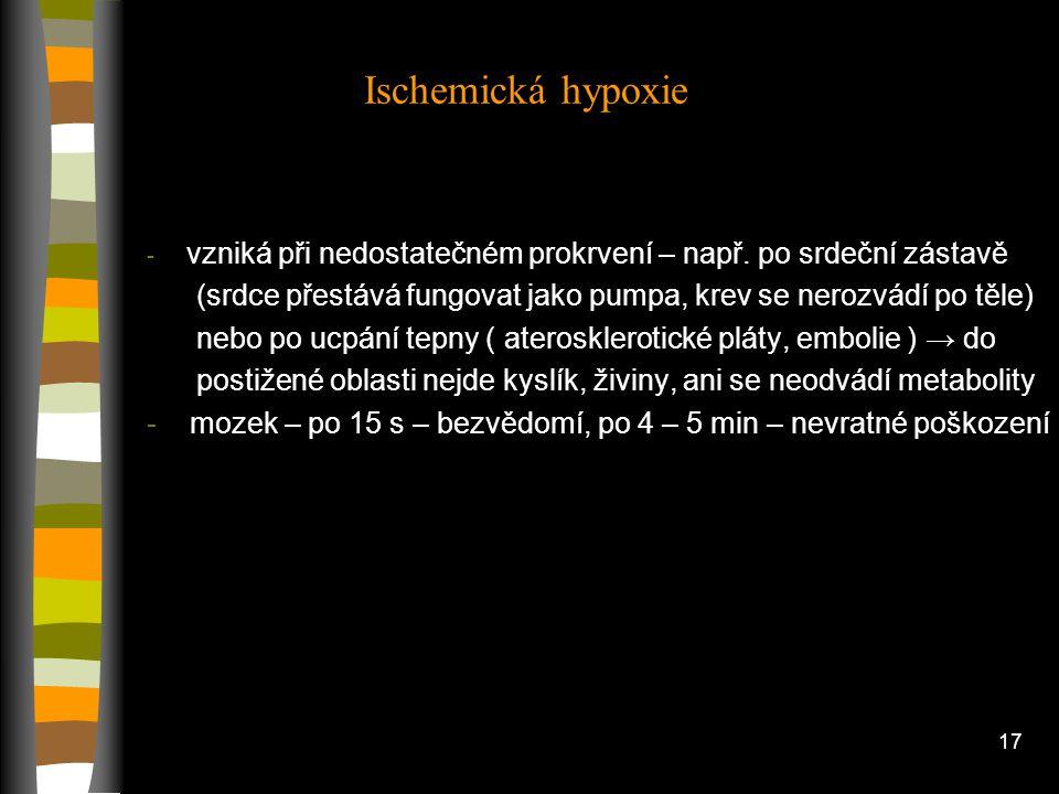 16 Ischemická = stagnační hypoxie Perfuze org á nu kles á → př í vod O2 kles á → extrakce O2 stoup á → org á nov é ven ó zn í pO2 kles á z v na v´