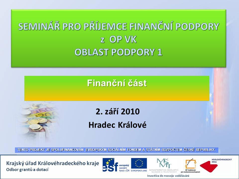 2. září 2010 Hradec Králové TENTO PROJEKT JE SPOLUFINANCOVÁN EVROPSKÝM SOCIÁLNÍM FONDEM A STÁTNÍM ROZPOČTEM ČESKÉ REPUBLIKY. Finanční část