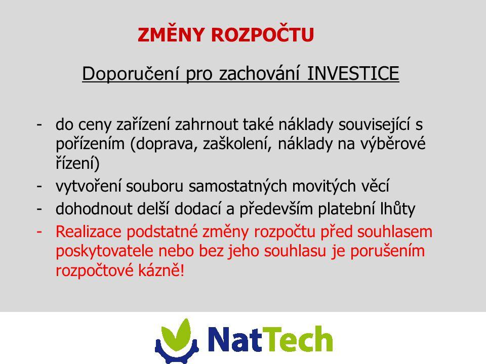 ZMĚNY ROZPOČTU Doporučení pro zachování INVESTICE -do ceny zařízení zahrnout také náklady související s pořízením (doprava, zaškolení, náklady na výbě
