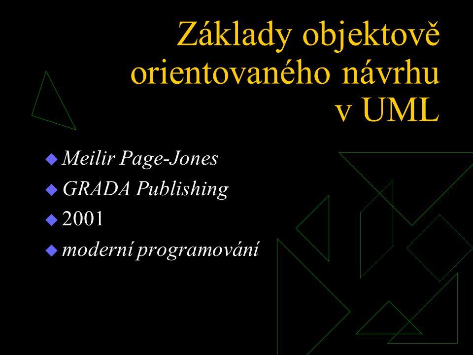 Základy objektově orientovaného návrhu v UML  Meilir Page-Jones  GRADA Publishing  2001  moderní programování