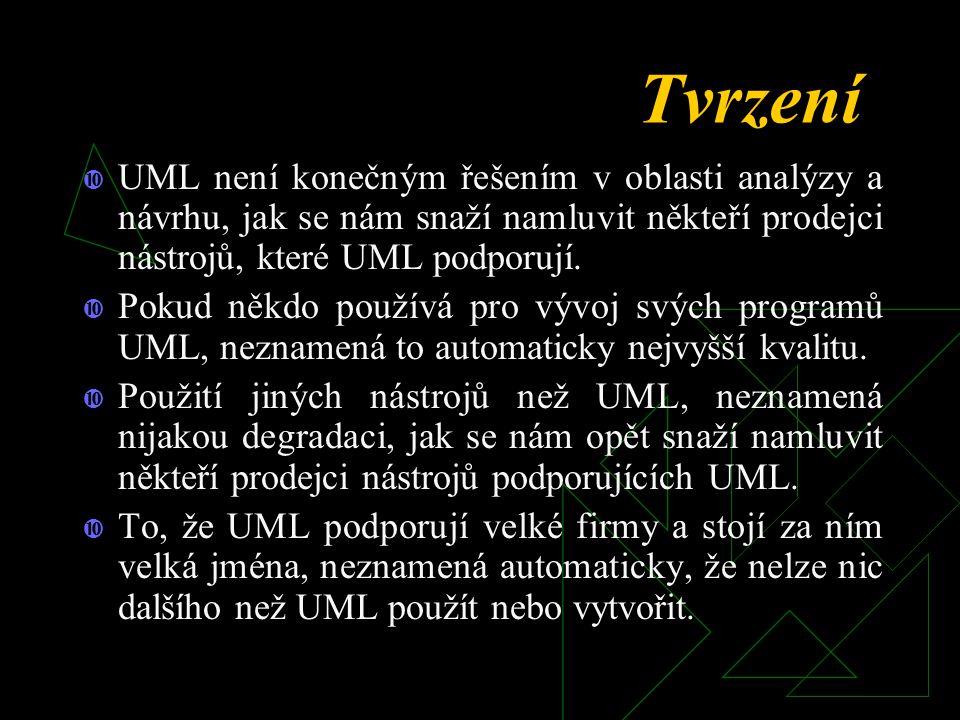 Tvrzení  UML není konečným řešením v oblasti analýzy a návrhu, jak se nám snaží namluvit někteří prodejci nástrojů, které UML podporují.  Pokud někd