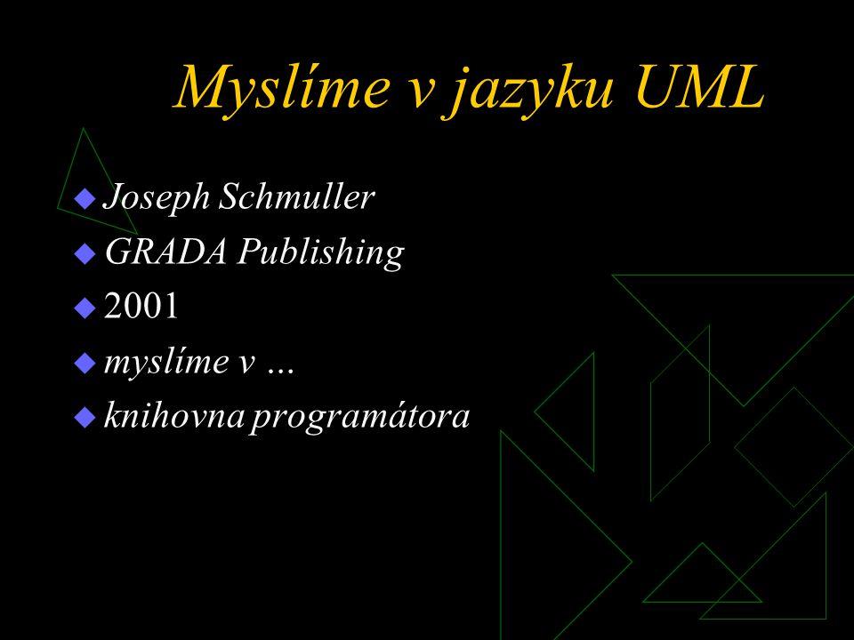 Myslíme v jazyku UML  Joseph Schmuller  GRADA Publishing  2001  myslíme v …  knihovna programátora