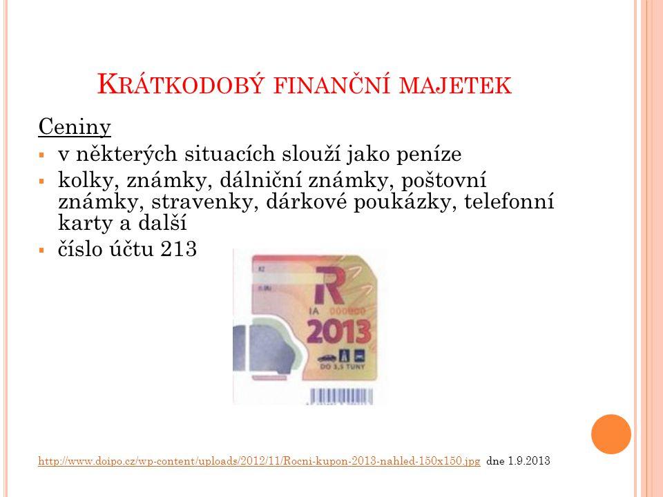 K RÁTKODOBÝ FINANČNÍ MAJETEK Ceniny  v některých situacích slouží jako peníze  kolky, známky, dálniční známky, poštovní známky, stravenky, dárkové poukázky, telefonní karty a další  číslo účtu 213 http://www.doipo.cz/wp-content/uploads/2012/11/Rocni-kupon-2013-nahled-150x150.jpghttp://www.doipo.cz/wp-content/uploads/2012/11/Rocni-kupon-2013-nahled-150x150.jpg dne 1.9.2013