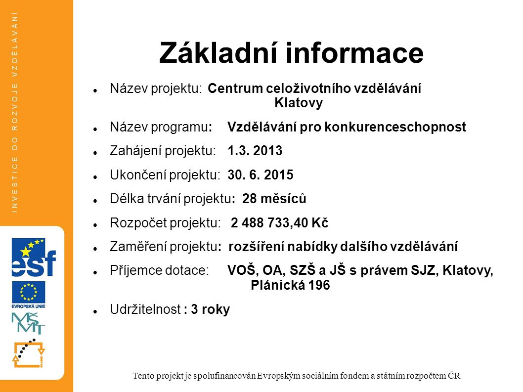 Základní informace Název projektu: Centrum celoživotního vzdělávání Klatovy Název programu:Vzdělávání pro konkurenceschopnost Zahájení projektu:1.3.