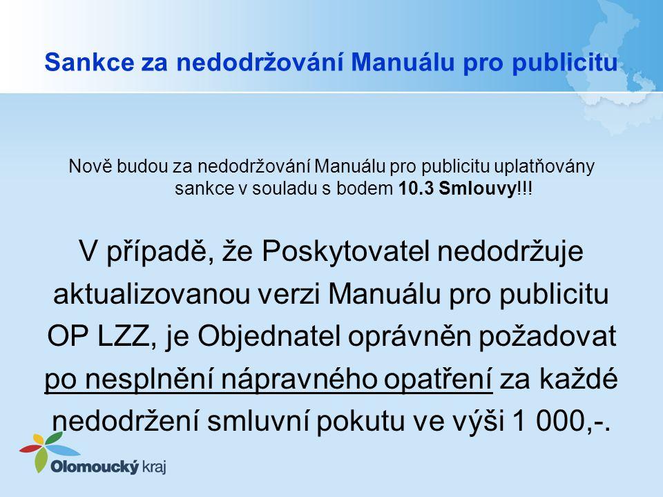 Sankce za nedodržování Manuálu pro publicitu Nově budou za nedodržování Manuálu pro publicitu uplatňovány sankce v souladu s bodem 10.3 Smlouvy!!.