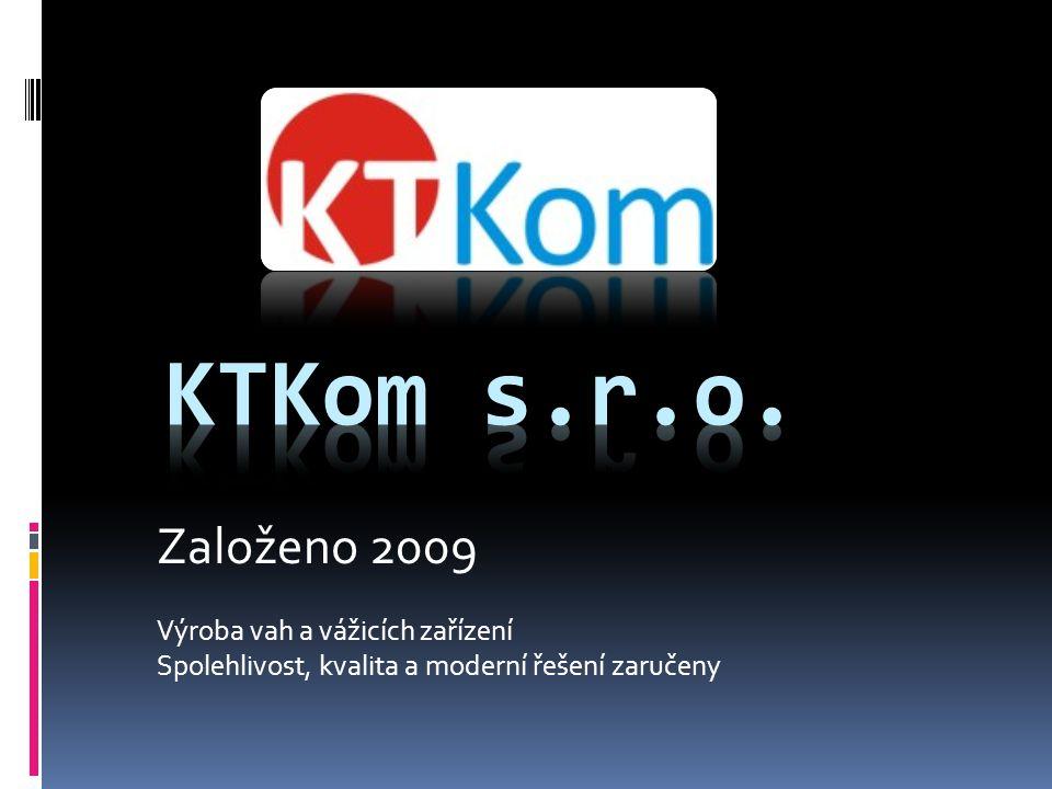 Založeno 2009 Výroba vah a vážicích zařízení Spolehlivost, kvalita a moderní řešení zaručeny