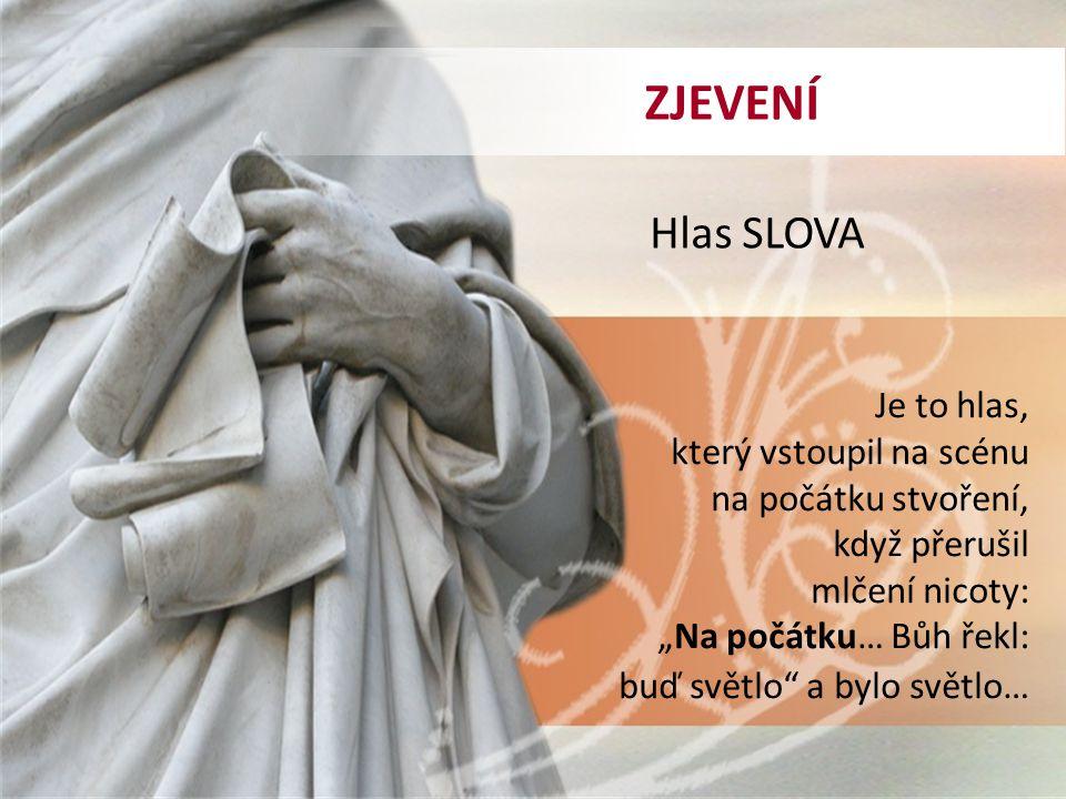 """Hlas SLOVA Je to hlas, který vstoupil na scénu na počátku stvoření, když přerušil mlčení nicoty: """"Na počátku… Bůh řekl: buď světlo a bylo světlo… ZJEVENÍ"""