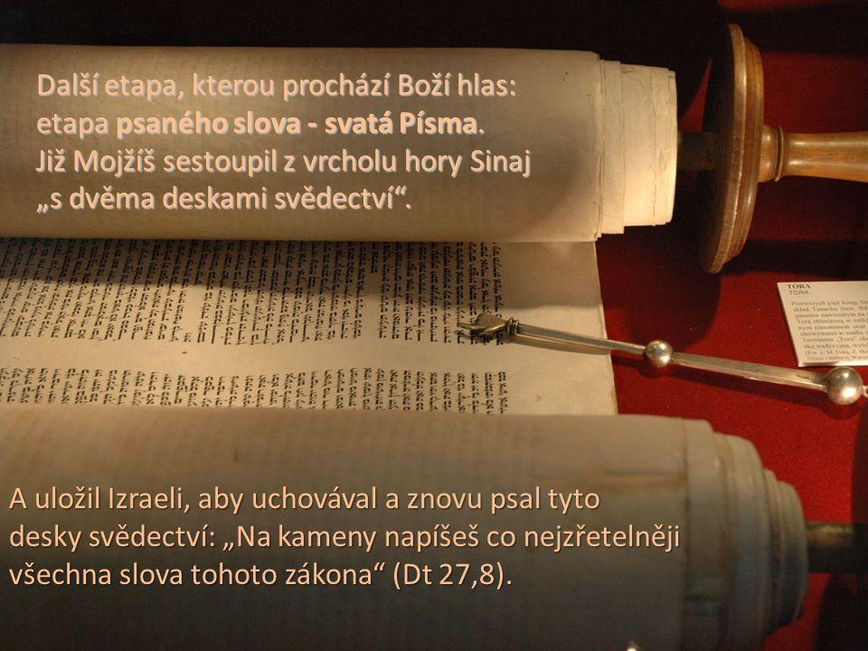 """A uložil Izraeli, aby uchovával a znovu psal tyto desky svědectví: """"Na kameny napíšeš co nejzřetelněji všechna slova tohoto zákona (Dt 27,8)."""