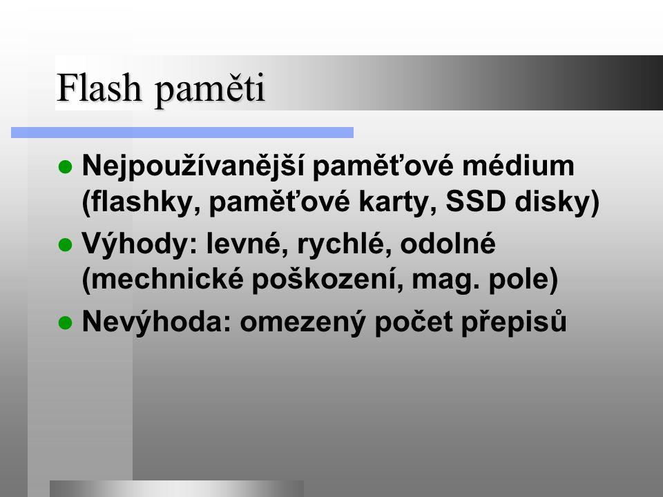 Flash paměti Nejpoužívanější paměťové médium (flashky, paměťové karty, SSD disky) Výhody: levné, rychlé, odolné (mechnické poškození, mag.