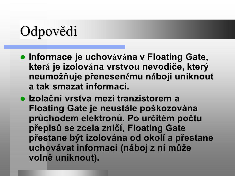 Odpovědi Informace je uchov á v á na v Floating Gate, kter á je izolov á na vrstvou nevodiče, který neumožňuje přenesen é mu n á boji uniknout a tak smazat informaci.