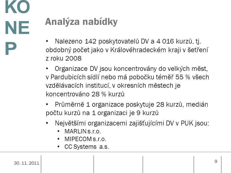 9 Analýza nabídky Nalezeno 142 poskytovatelů DV a 4 016 kurzů, tj. obdobný počet jako v Královéhradeckém kraji v šetření z roku 2008 Organizace DV jso