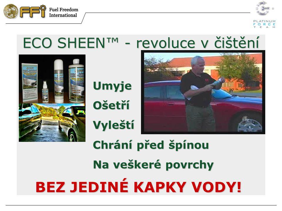 ECO SHEEN™ - revoluce v čištění UmyjeOšetříVyleští Chrání před špínou Na veškeré povrchy BEZ JEDINÉ KAPKY VODY!