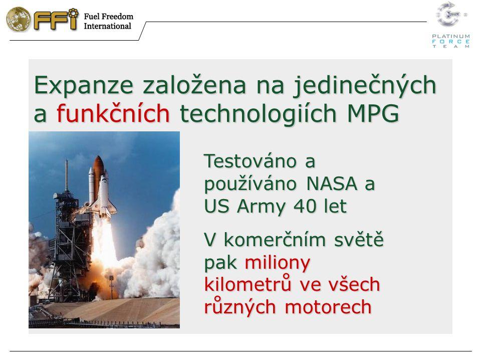 Expanze založena na jedinečných a funkčních technologiích MPG Testováno a používáno NASA a US Army 40 let V komerčním světě pak miliony kilometrů ve všech různých motorech