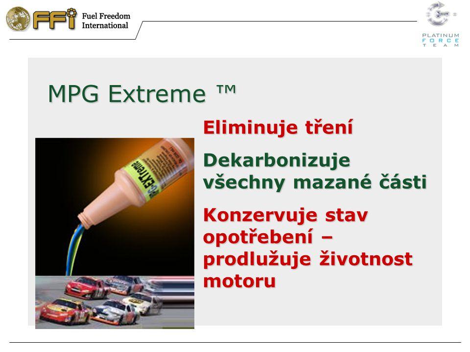 MPG Extreme ™ Eliminuje tření Dekarbonizuje všechny mazané části Konzervuje stav opotřebení – prodlužuje životnost motoru