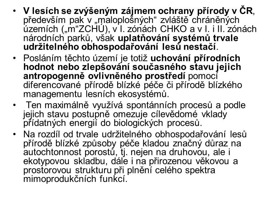 """V lesích se zvýšeným zájmem ochrany přírody v ČR, především pak v """"maloplošných"""" zvláště chráněných územích (""""m""""ZCHÚ), v I. zónách CHKO a v I. i II. z"""
