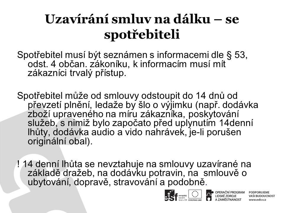 Uzavírání smluv na dálku – se spotřebiteli Spotřebitel musí být seznámen s informacemi dle § 53, odst. 4 občan. zákoníku, k informacím musí mít zákazn