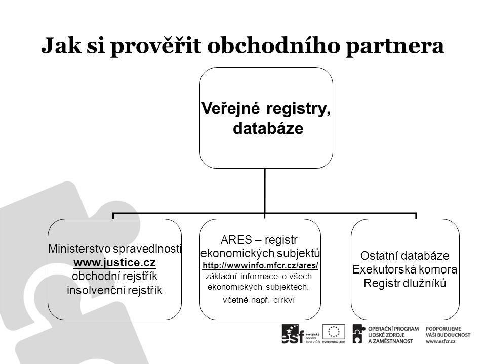 Jak si prověřit obchodního partnera Veřejné registry, databáze Ministerstvo spravedlnosti www.justice.cz obchodní rejstřík insolvenční rejstřík ARES –