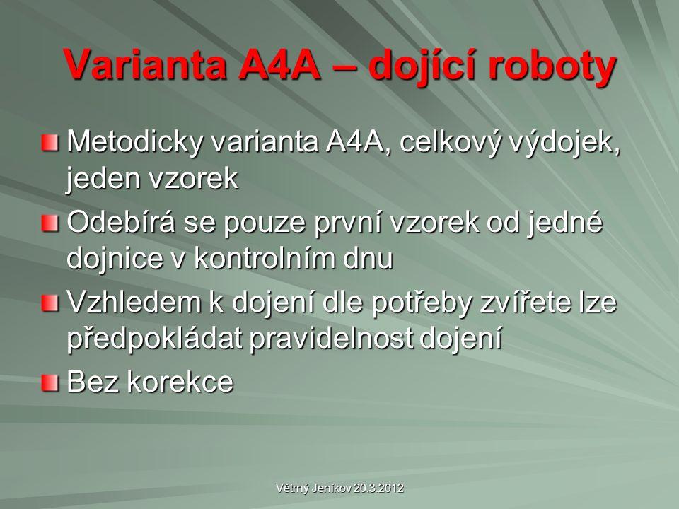 Větrný Jeníkov 20.3.2012 Varianta A4A – dojící roboty Metodicky varianta A4A, celkový výdojek, jeden vzorek Odebírá se pouze první vzorek od jedné dojnice v kontrolním dnu Vzhledem k dojení dle potřeby zvířete lze předpokládat pravidelnost dojení Bez korekce