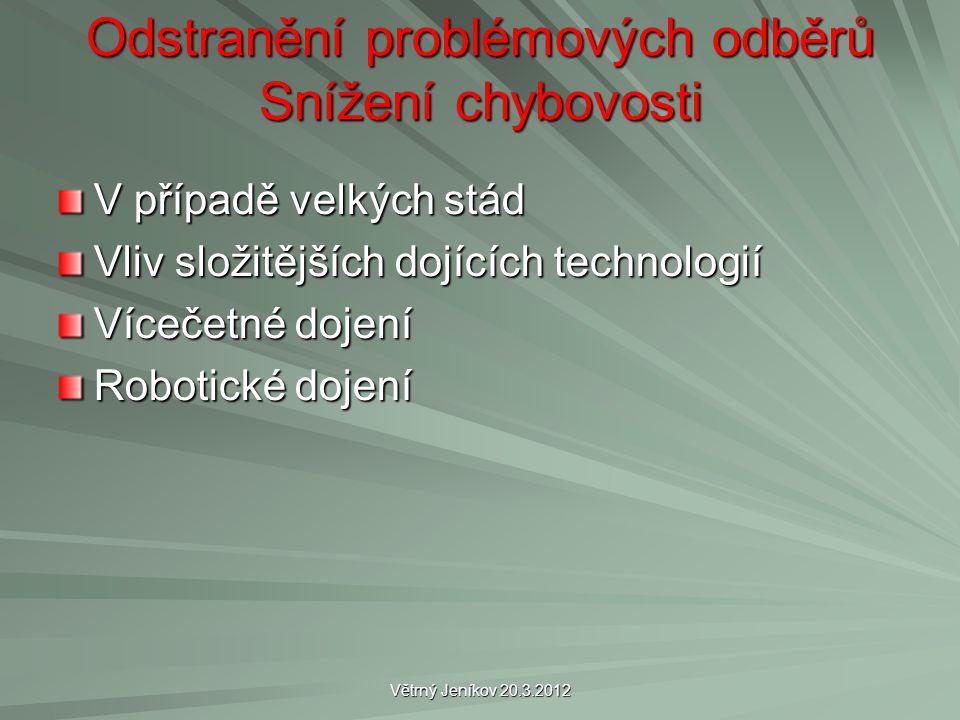 Větrný Jeníkov 20.3.2012 Odstranění problémových odběrů Snížení chybovosti V případě velkých stád Vliv složitějších dojících technologií Vícečetné dojení Robotické dojení