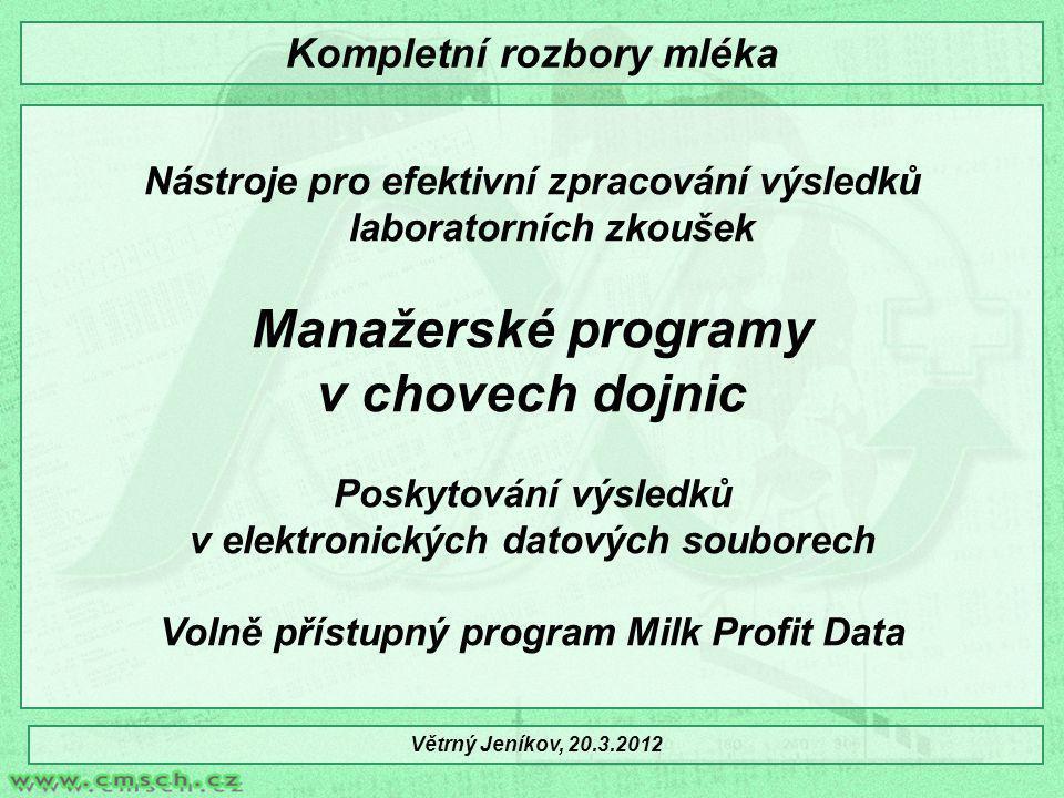 Efektivní využívání manažerských programů pro řízení chovu dojnic Pravidelný a ověřený zdroj dat (množství a složení mléka) Analýzy mléka všech skupin zvířat (podle počtu i fází laktace) Kompletní spektrum rozborů (T, B, L) a somatické buňky (SB), močovina Volba standardní parametrů pro syntézu výsledků Elektronický přenos dat a automatické vytváření sestav Větrný Jeníkov, 20.3.2012 Kompletní rozbory mléka