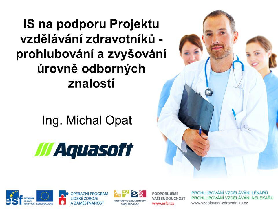 IS na podporu Projektu vzdělávání zdravotníků - prohlubování a zvyšování úrovně odborných znalostí Ing. Michal Opat