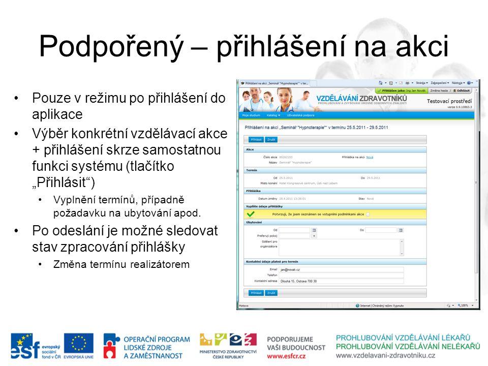 Podpořený – přihlášení na akci Pouze v režimu po přihlášení do aplikace Výběr konkrétní vzdělávací akce + přihlášení skrze samostatnou funkci systému