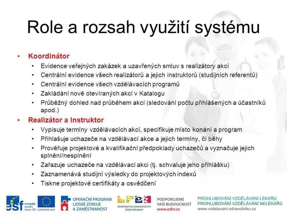 Role a rozsah využití systému Koordinátor Evidence veřejných zakázek a uzavřených smluv s realizátory akcí Centrální evidence všech realizátorů a jeji