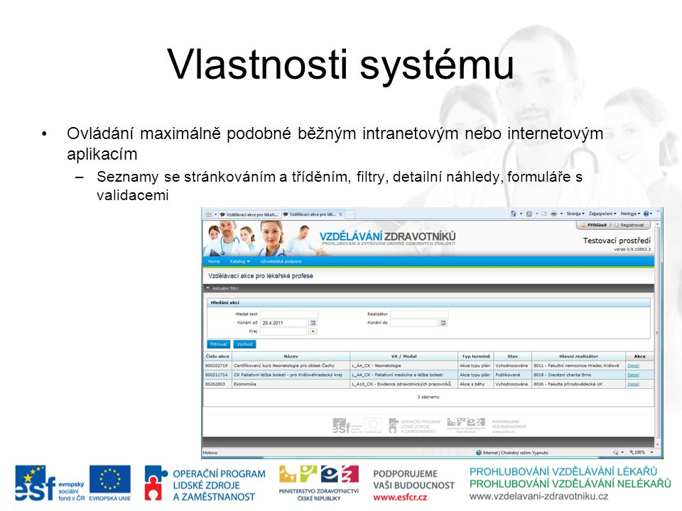 Vlastnosti systému Ovládání maximálně podobné běžným intranetovým nebo internetovým aplikacím –Seznamy se stránkováním a tříděním, filtry, detailní náhledy, formuláře s validacemi