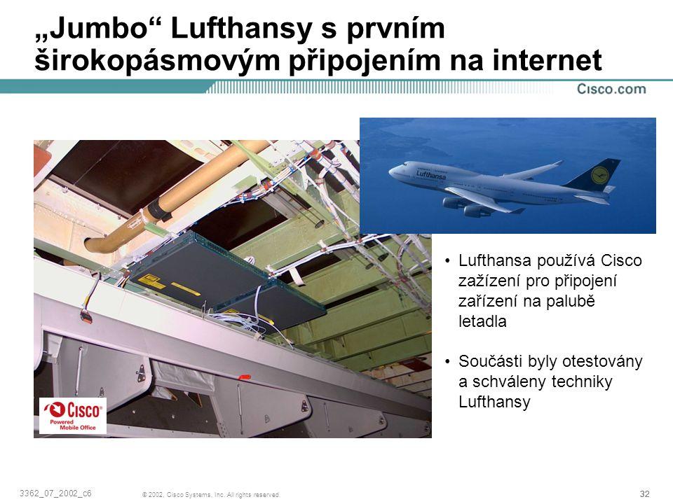 """32 © 2002, Cisco Systems, Inc. All rights reserved. 3362_07_2002_c6 """"Jumbo"""" Lufthansy s prvním širokopásmovým připojením na internet Lufthansa používá"""