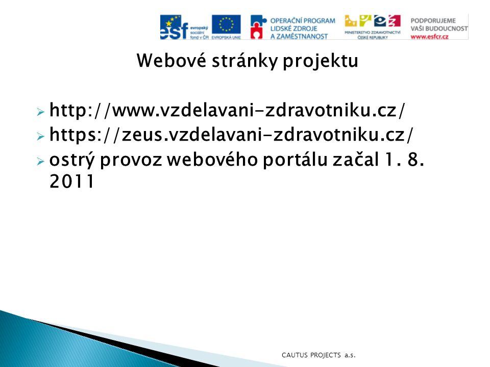 Webové stránky projektu  http://www.vzdelavani-zdravotniku.cz/  https://zeus.vzdelavani-zdravotniku.cz/  ostrý provoz webového portálu začal 1. 8.