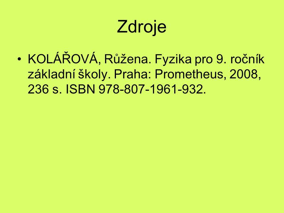 Zdroje KOLÁŘOVÁ, Růžena. Fyzika pro 9. ročník základní školy. Praha: Prometheus, 2008, 236 s. ISBN 978-807-1961-932.