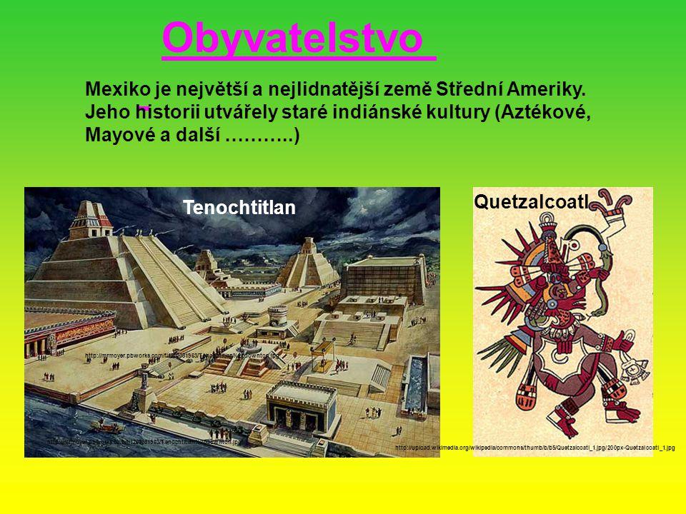 Obyvatelstvo Mexiko je největší a nejlidnatější země Střední Ameriky. Jeho historii utvářely staré indiánské kultury (Aztékové, Mayové a další ………..)