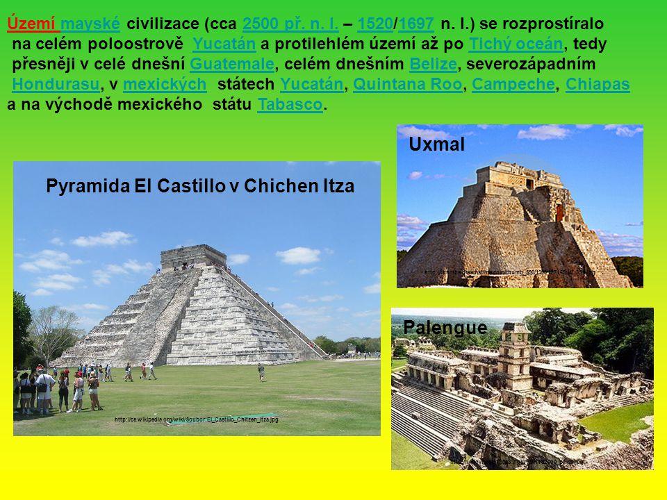 Pyramida El Castillo v Chichen Itza http://cs.wikipedia.org/wiki/Soubor:El_Castillo_Chitzen_Itza.jpg Území mayské civilizace (cca 2500 př.