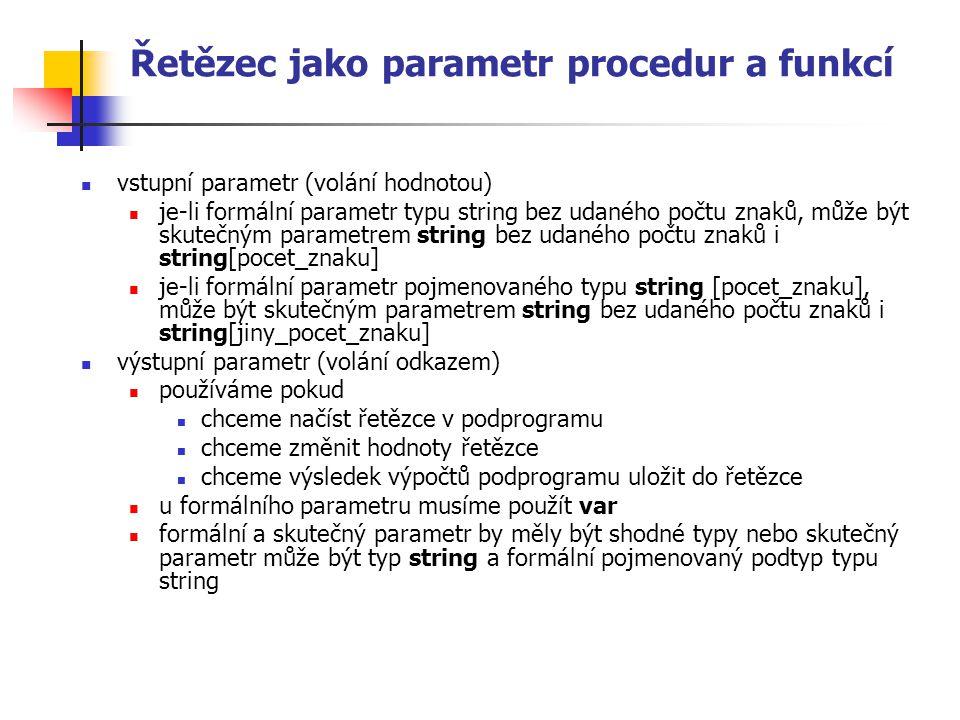 Řetězec jako parametr procedur a funkcí vstupní parametr (volání hodnotou) je-li formální parametr typu string bez udaného počtu znaků, může být skute