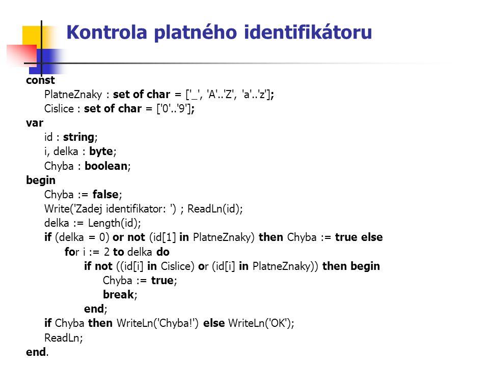 Kontrola platného identifikátoru const PlatneZnaky : set of char = ['_', 'A'..'Z', 'a'..'z']; Cislice : set of char = ['0'..'9']; var id : string; i,