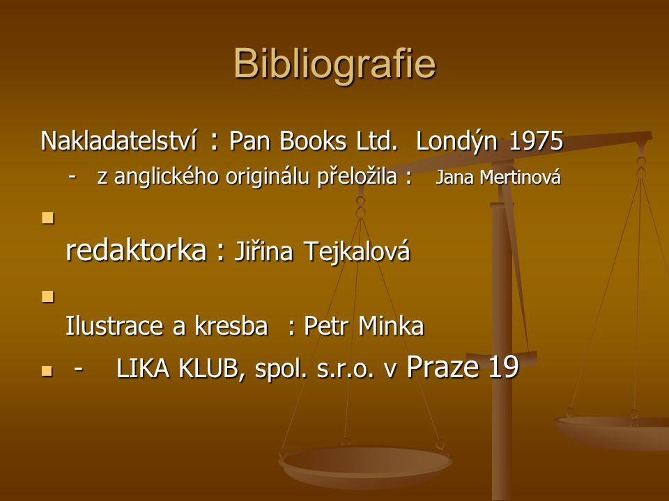 Bibliografie Nakladatelství : Pan Books Ltd. Londýn 1975 - z anglického originálu přeložila : Jana Mertinová - z anglického originálu přeložila : Jana