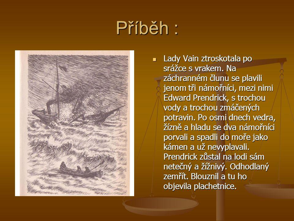 Příběh : Lady Vain ztroskotala po srážce s vrakem. Na záchranném člunu se plavili jenom tři námořníci, mezi nimi Edward Prendrick, s trochou vody a tr