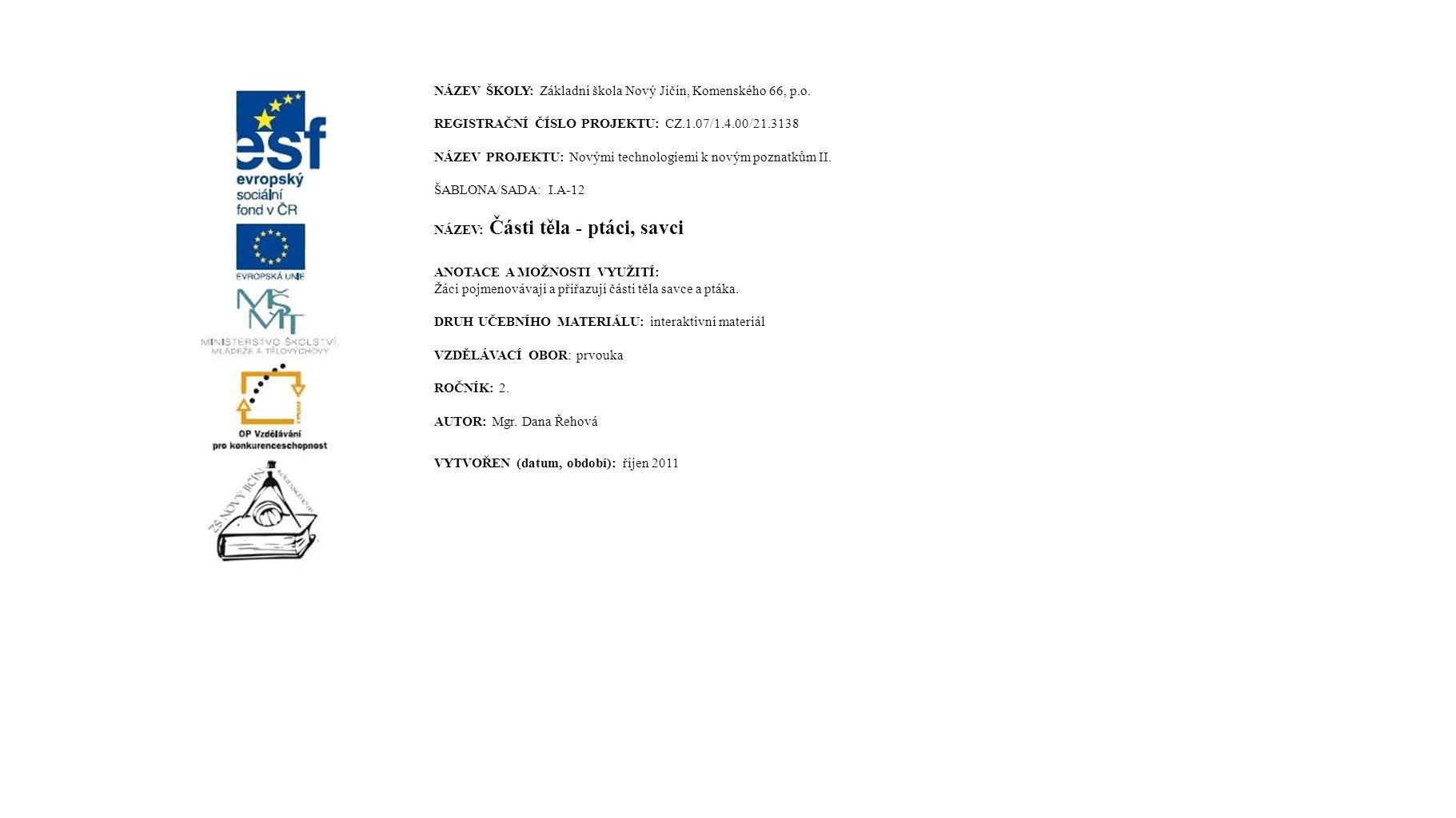 NÁZEV ŠKOLY: Základní škola Nový Jičín, Komenského 66, p.o. REGISTRAČNÍ ČÍSLO PROJEKTU: CZ.1.07/1.4.00/21.3138 NÁZEV PROJEKTU: Novými technologiemi k