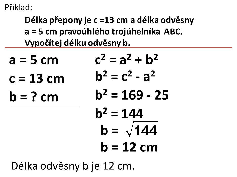 Samostatná práce: V pravoúhlém trojúhelníku ABC s přeponou c dopočítej chybějící stranu: a)a = 8 cm, b = 6 cm, c = .