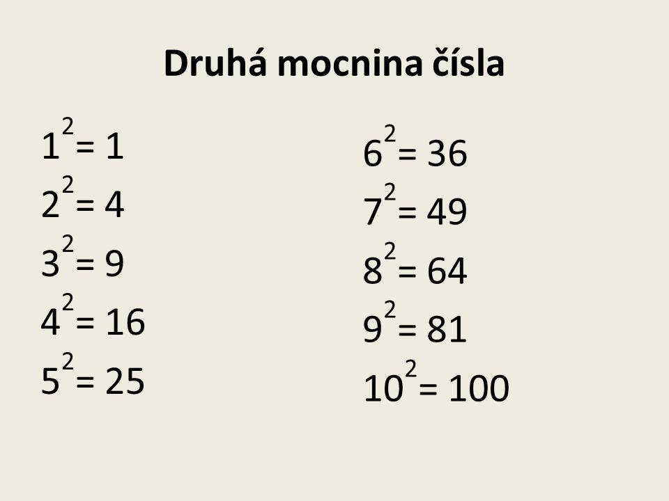 Druhá mocnina čísla 1 2 = 1 2 2 = 4 3 2 = 9 4 2 = 16 5 2 = 25 6 2 = 36 7 2 = 49 8 2 = 64 9 2 = 81 10 2 = 100