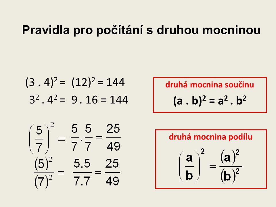 Pravidla pro počítání s druhou mocninou druhá mocnina podílu (3. 4) 2 = 3 2. 4 2 = (12) 2 = 144 9. 16 = 144 druhá mocnina součinu (a. b) 2 = a 2. b 2